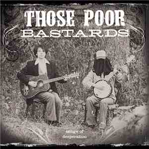 Those Poor Bastards - Songs Of Desperation mp3 flac download