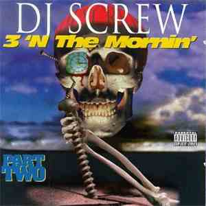 DJ Screw  - 3 'N The Mornin' (Part Two) mp3 flac download