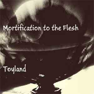 Mortification To The Flesh - Toyland mp3 flac download