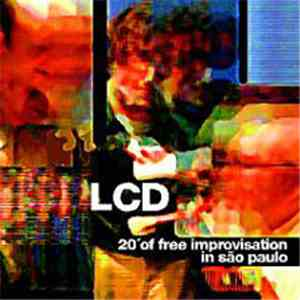 LCD  - 20' Of Free Improvisation In Sao Paulo mp3 flac download