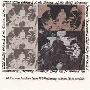 Wild Billy Childish & The Friends Of The Buff Medway Fanciers' Association - 'Til It Is Over mp3 flac download