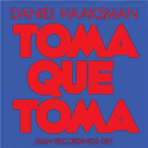 Daniel Haaksman - Toma Que Toma mp3 flac download