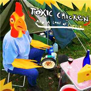 Toxic Chicken - And A Loaf Of Cheese mp3 flac download
