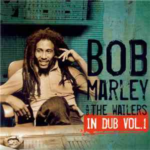 Bob Marley And The Wailers - In Dub, Vol. 1 mp3 flac download