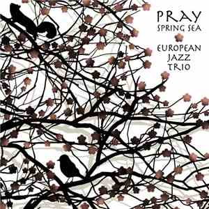European Jazz Trio  = 유러피언 재즈 트리오 - Pray: Spring Sea mp3 flac download