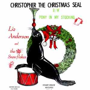 Liz Anderson & The Snowflakes - Christopher, the Christmas Seal / Pony In My Stocking mp3 flac download