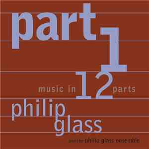 Philip Glass & The Philip Glass Ensemble - Music In 12 Parts mp3 flac download