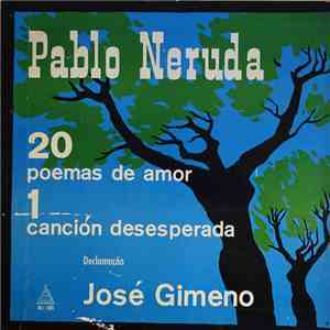 Pablo Neruda, José Gimeno - 20 Poemas De Amor 1 Cancion Desesperada mp3 flac download