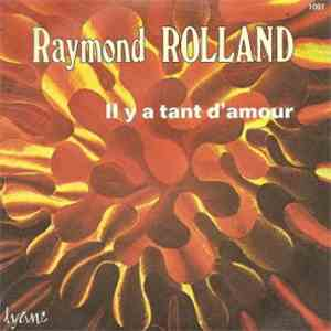 Raymond Rolland - Il Y A Tant D'Amour mp3 flac download
