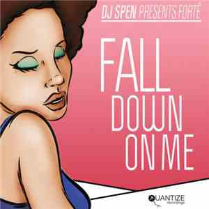DJ Spen Presents Forté  - Fall Down On Me mp3 flac download
